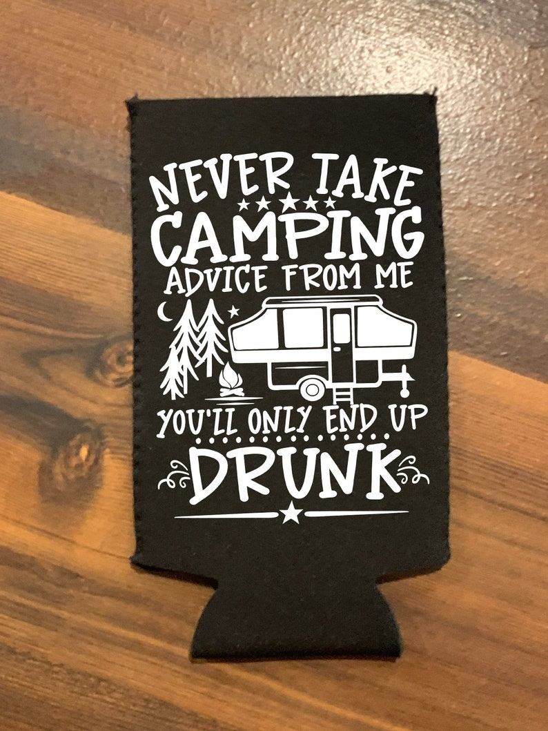 Camping Advice Coozie  Camp Coolie  End Up Drunk