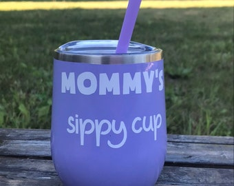 Mommy's Sippy Cup, Funny Wine Tumbler, Girlfriend Gift, Mother's Day Gift, Insulated Wine Glass, Wine Lover Gift