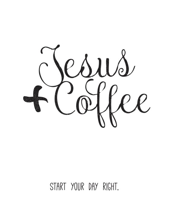 jesus and coffee printable quotes bible verse art