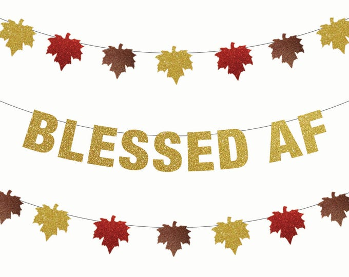 Blessed AF Banner, Thanksgiving Banner, Holiday Feast Party Decor, Friendsgiving Thankful For this Dinner