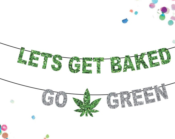 Lets Get Baked Banner Party decor, Lets Get Lit, Go Green Pot Party, Marijuana Leaf Art decorations, Bakers Gonna Bake  420 Cannabis