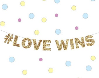Love Wins glitter banner, Gay marriage banner, Wedding Banner, Lesbian Wedding Banner, Gay  LOVE Banner, Love Conquers all Banner