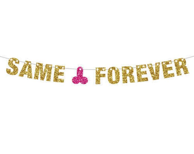 Same Penis Forever Banner, Bachelorette Banner, Bachelor Banner, Glitter Banner, Wedding Shower Decor, XRated Decor, Pride