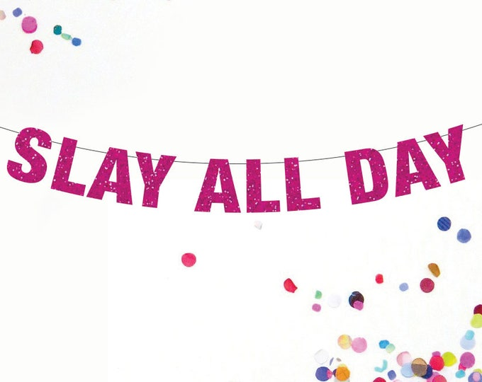 Slay All Day Banner, Feminist Banner, Custom Banner, Slay All Day Beyonce Decor, Miley Decor, Slay Party Decor
