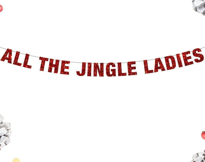 All The Jingle Ladies Banner, All The Jingle Ladies, Single Ladies, Queen B Banner, Beyonce Christmas Garland, Single and Ready to Jingle