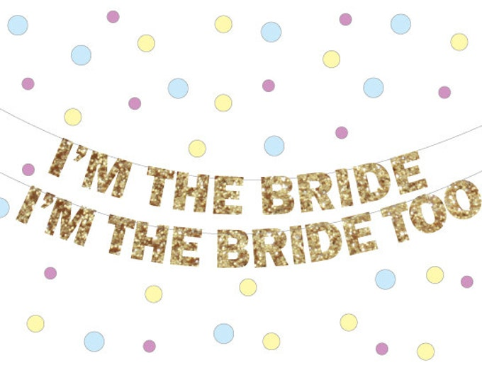 Lesbian Wedding Decorations Banner, I'm the Bride Banner, Gay marriage banner, Engagement Banner, I'm the Bride too, Pride Banner
