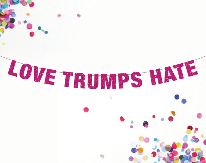 Love Trumps Hate, Feminist Banner, Custom Banner, Donald Trump, Hilary Clinton, Trump Haters Decoration