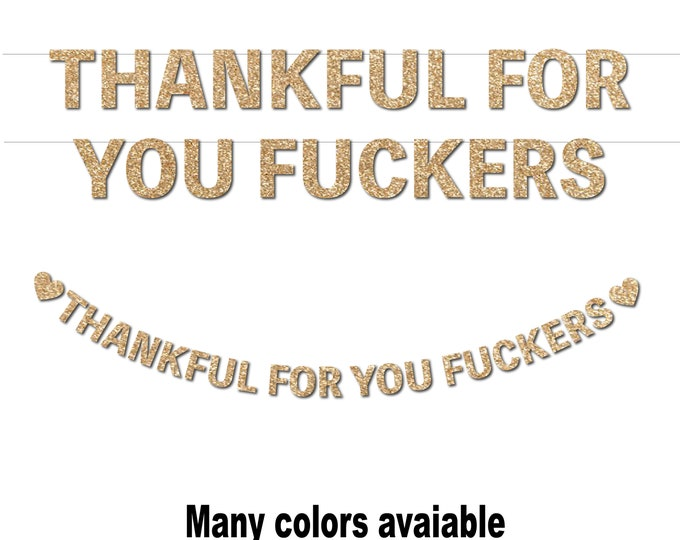 Thankful for you Fuckers Banner, Friendsgiving banner, Funny Thanksgiving Party decor, Thankful AF banner