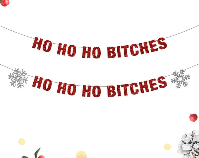 Ho Ho Ho Bitches Banner, Christmas Banner, Ho Ho Ho, Hoe Hoe Hoe, Christmas Decor, Funny Christmas Banner, Crass Christmas