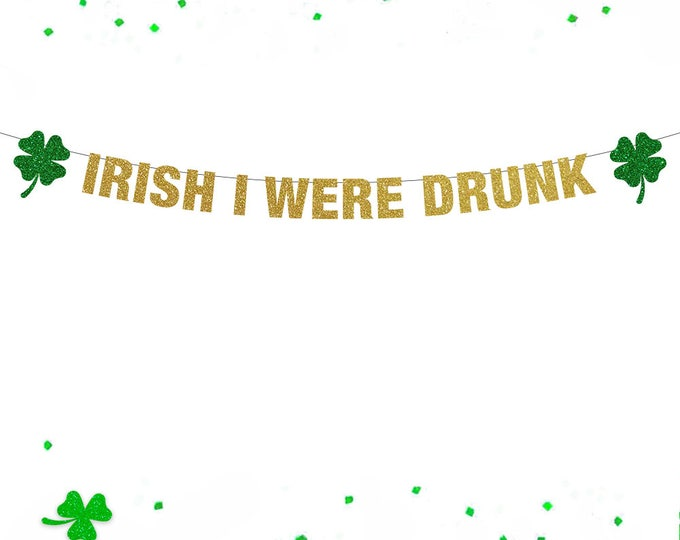 Irish I Were Drunk Banner, St Patricks Day Decorations, Irish I Were drunk, Lucky Banner, St Patricks Day Banner, St Patricks Day Garland