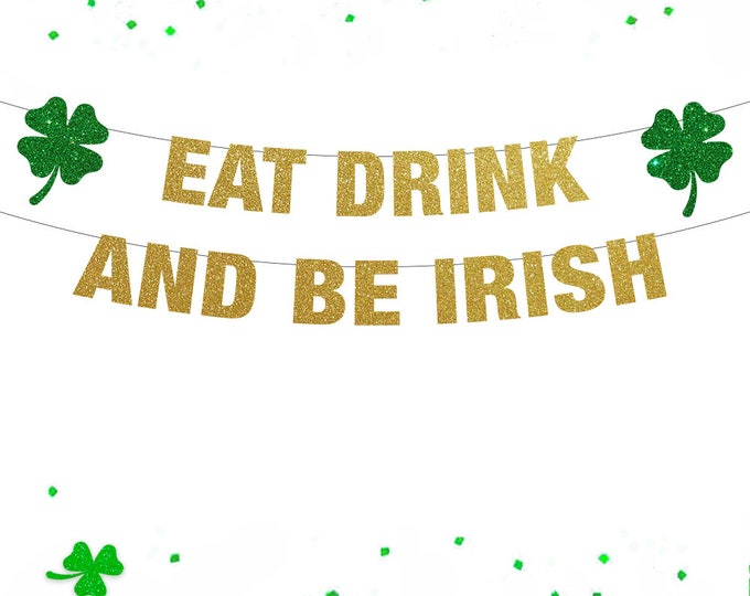 Eat Drink and be Irish Banner, St Patricks Day Decorations, Irish Pride, Lucky Banner, St Patricks Day Banner, St Patricks Day Garland