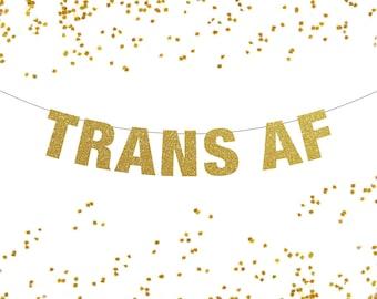 Trans AF Banner, Transgender Party Decor, Transgender Banner, Trans Pride Banner, Equality Banner