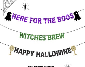 Here for the BOOS Banner, Happy Hallowine  Banner, Witches Brew Banner, Naughty Halloween Party, Adult Halloween Banner
