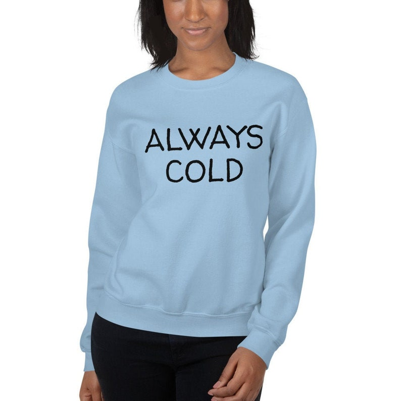 Always Cold Sweatshirt Womens Always Cold Sweater Always image 0