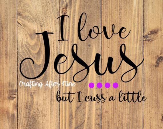 I Love Jesus But I Cuss A Little SVG Religious Svg Quote Etsy Beauteous Jesus Quotes About Love