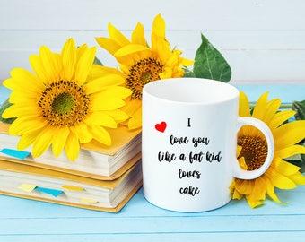 Valentine's Day Mug   I Love You Like a Fat Kid Loves Cake Mug   Funny Coffee Mugs   Be My Valentine