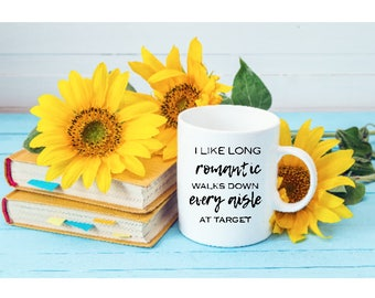 Funny Coffee Mugs | I Enjoy Long Romantic Walks Down Every Aisle at Target | Funny Gifts | Funny Mugs