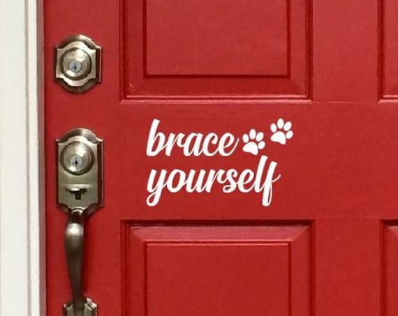Brace Yourself Decal - Brace Yourself Greeting Decal - Brace Yourself Pet Paws Decal - Brace Yourself Door Sign Font Door Decal etc.