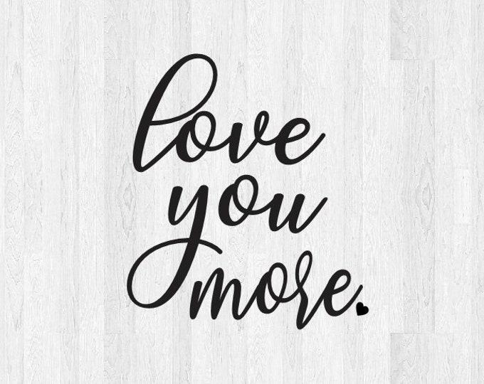 Love you more decal - love you more sticker - love decal love sticker - car truck laptop MacBook yeti tumbler decal etc.