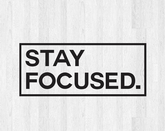 Stay Focused Decal - Stay Focused Sticker - Motivation Decals Motivational Quotes - Home Office Workspace Decor etc  Car Truck Laptop Decal