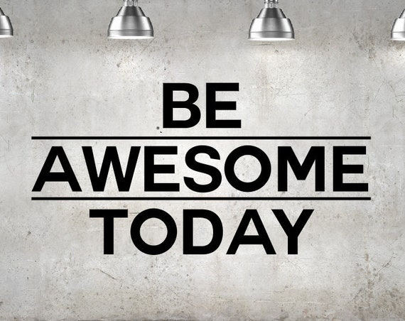 Be Awesome Today Decal - Vinyl Wall Decal - Be Awesome Today Wall Decal - Home Decor Motivation Positivity Leadership