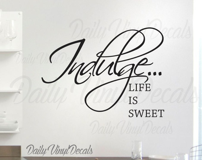 Indulge Life is Sweet Quote Vinyl Wall Decal *Choose size & color* Home Decor Vinyl Wall Decals - Fun Positive Quotes and Sayings