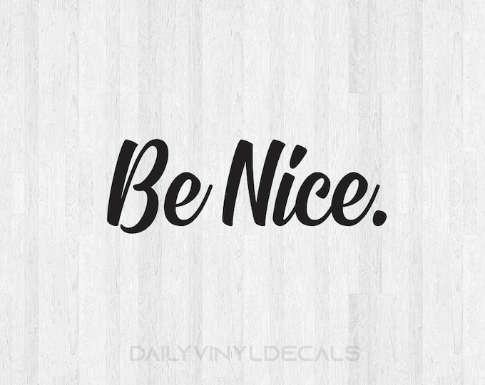 Be Nice Decal Be Nice Sticker - Be Nice Vinyl Decal - Vinyl Lettering Car Laptop Yeti Tumbler Decal etc