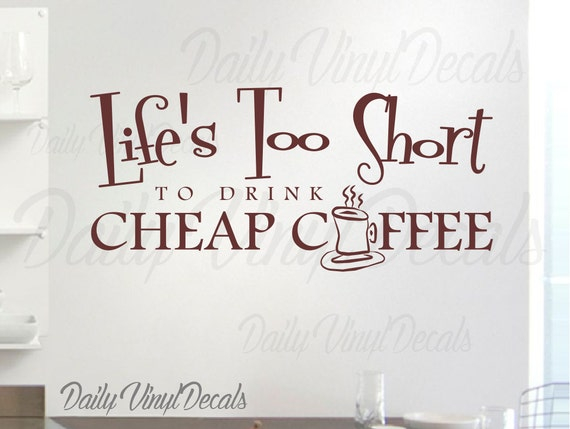 Lifes Too Short To Drink Cheap Coffee Decal Decor *Choose size & color* Kitchen Decor Vinyl Wall Decals - Coffee Lovers Vinyl Wall Decal