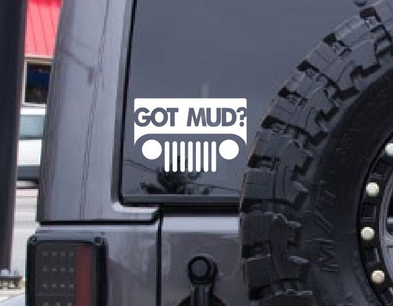 Got Mud Decal Got Mud Sticker Jeep Decal - Jeep Sticker - Jeep Wrangler Rubicon 4x4 Off Road *Choose size & color* Car Truck Decal etc