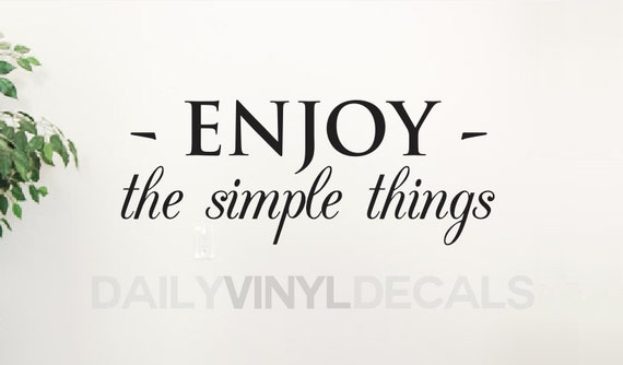 Enjoy the simple things Vinyl Wall Decal Quote - Vinyl Lettering Wall Art *Choose Size & Color* Positive Motivational Home Decor