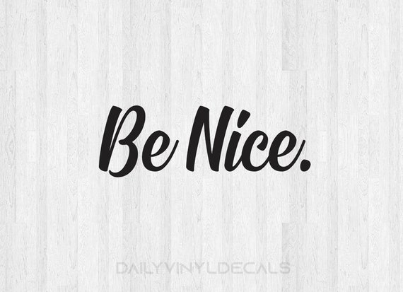 Be Nice Decal Be Nice Sticker - Be Nice Vinyl Decal - Vinyl Lettering Car Laptop Yeti Tumbler Decal etc