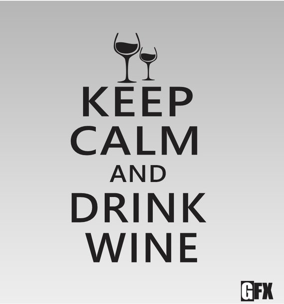 Keep Calm and Drink Wine Vinyl Decal *Choose size & color* Keep Calm Chive Quote Vinyl Sticker - Drink Wine Vinyl Decal