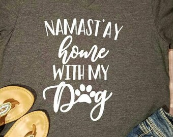 Namastay Home With My Dog Shirt, Namastay Home Shirt, Home With My Dog, Namastay Dog Shirt, Dog Mama Shirt, Dog Lover Shirt, Pet Lover Gift