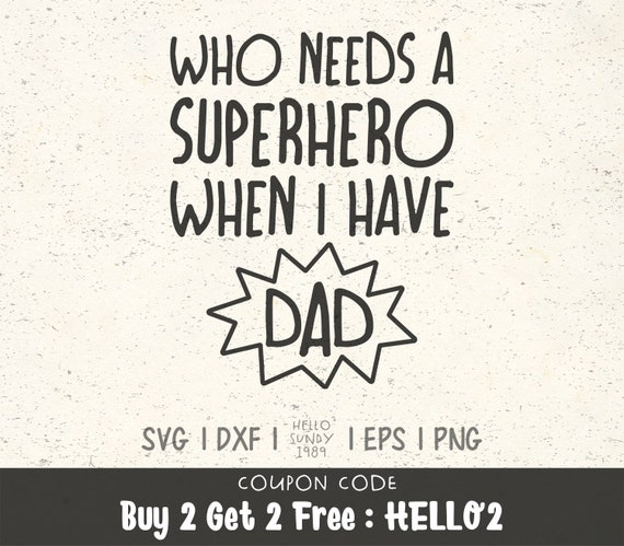 Who Needs A Superhero When I Have Dad Svg Father S Day Etsy