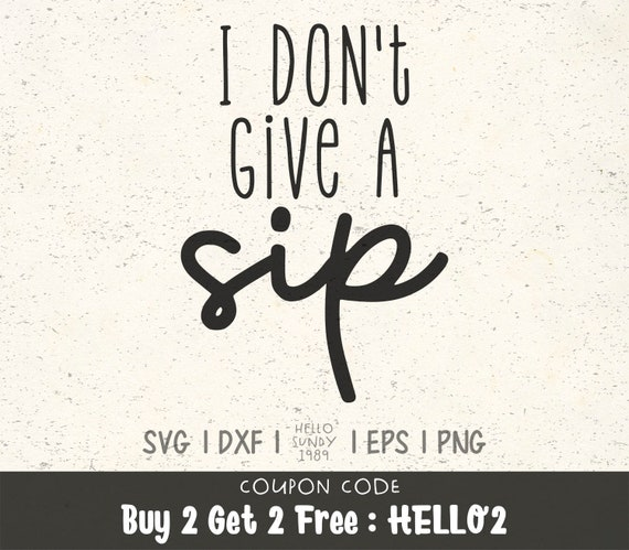 I Don T Give A Sip Svg Wine Coffee Funny Clipart Svg Files Etsy