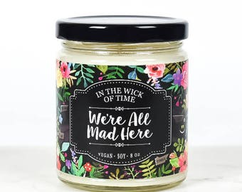We're All Mad Here | Alice in Wonderland Scented Vegan Soy Candle |