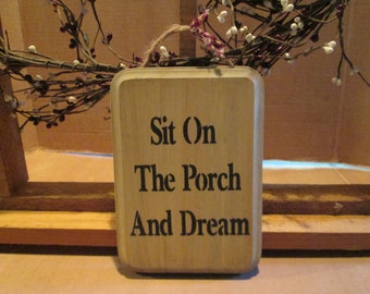 Sit On The Porch and Dream wooden sign