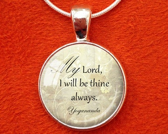YOGANANDA QUOTE Pendant Paramahansa Yogananda Necklace, My Lord I will be Thine Always, Yoga Jewelry SRF self-realization Kriya Yoga Jewelry