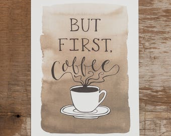 But First Coffee Quote, Coffee Art Print, Hand Lettered Coffee Art, Watercolor Coffee Art, Coffee Gift, Coffee Lover Gift, Kitchen Art,