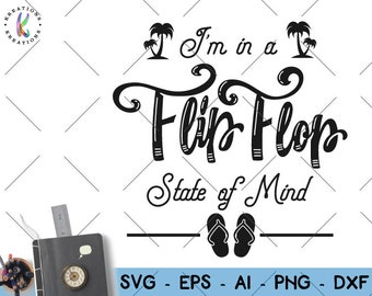 f0b0e4be41ca9 I m in a Flip Flop state of mind svg Flip flops Beach quote Beach saying  cut files Cricut Silhouette Instant Download vector SVG png eps dxf