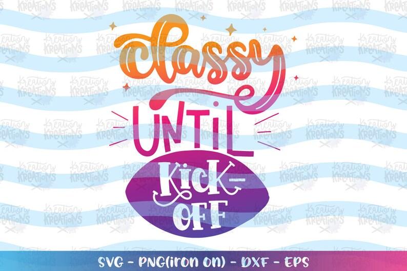 Classy until Kick-Off svg football season funny quote print image 0