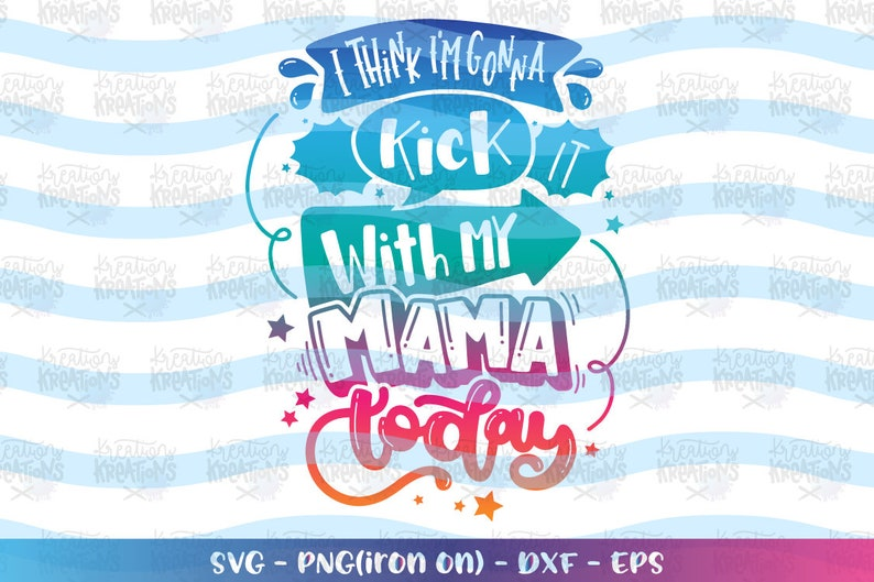 I think I'm gonna kick it with my Mama today svg kids cute image 0
