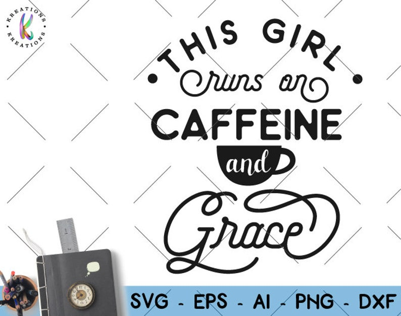 This Girl Runs On Coffee And Grace Svg Coffee Quote Coffee Etsy