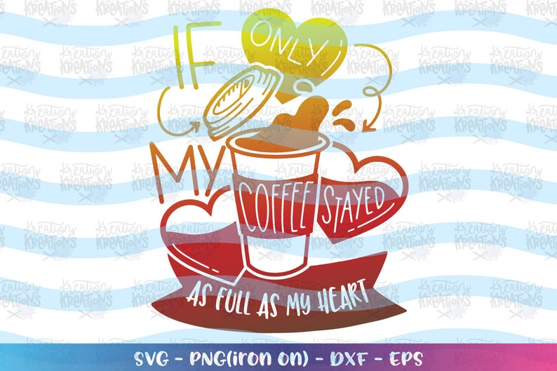 If only my Coffee stayed as full as my heart svg Mom Life love image 0