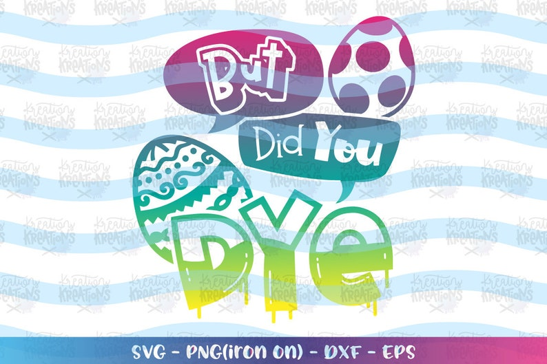 But did you DYE svg Egg Funny quote Easter Pun svg print iron image 0