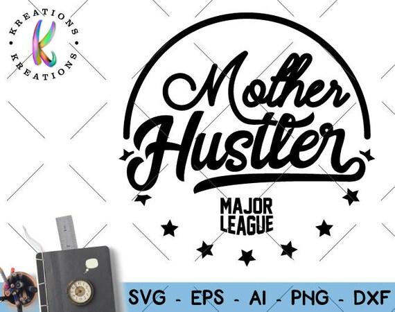 Mother Hustler Svg Mother Quotes Svg Mother Sayings Svg Hustle Etsy
