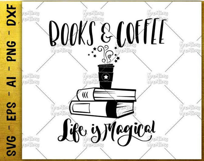 Books And Coffee Life Is Magical Svg Book Quotes Saying Hand Etsy