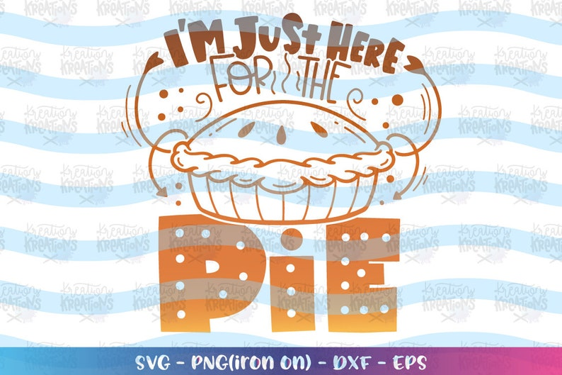I'm Just here for the PIE SVG Pumpkin pie kids image 0
