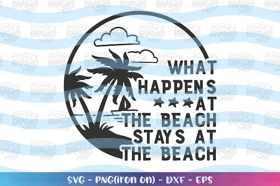 Download What Happens At The Beach Stays At The Beach Svg Crafter Files