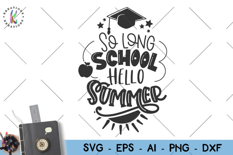 Graduation svg End of School svg So long school Hello Summer svg print iron  on cut file Cricut Silhouete Instan Download vector SVG png dxf